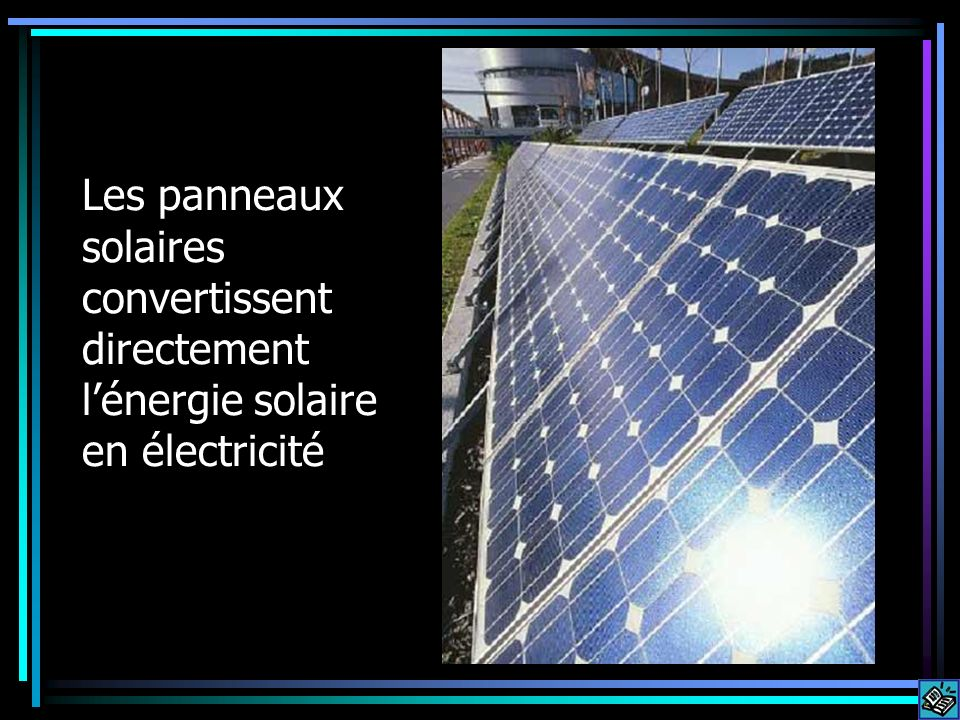 Les panneaux solaires convertissent directement lénergie solaire en électricité