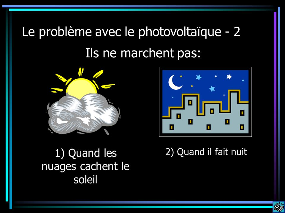 Le problème avec le photovoltaïque - 2 1) Quand les nuages cachent le soleil Ils ne marchent pas: 2) Quand il fait nuit