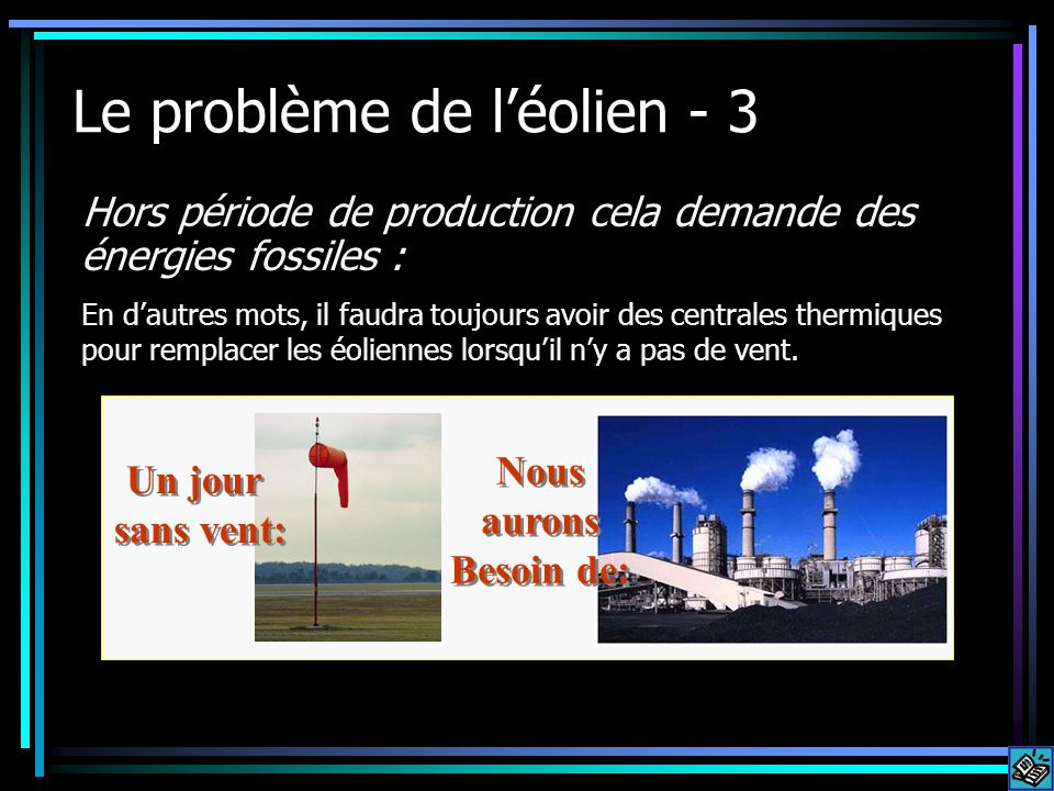 Le problème de léolien - 3 Hors période de production cela demande des énergies fossiles : En dautres mots, il faudra toujours avoir des centrales thermiques pour remplacer les éoliennes lorsquil ny a pas de vent.