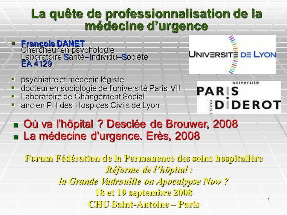 1 La quête de professionnalisation de la médecine durgence François DANET Chercheur en psychologie Laboratoire Santé–Individu–Société EA 4129 François