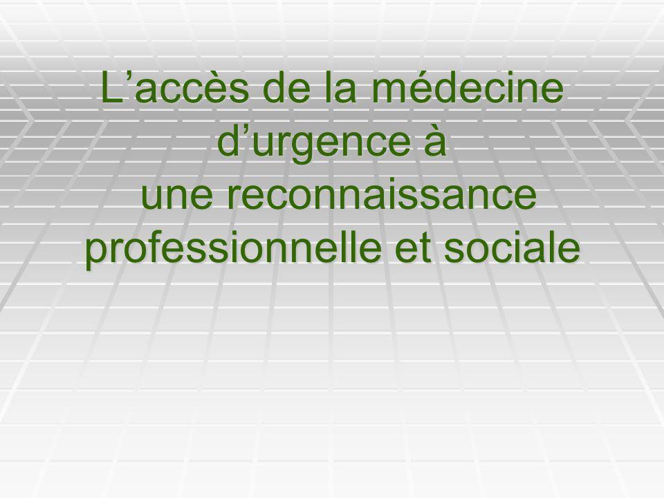 Laccès de la médecine durgence à une reconnaissance professionnelle et sociale
