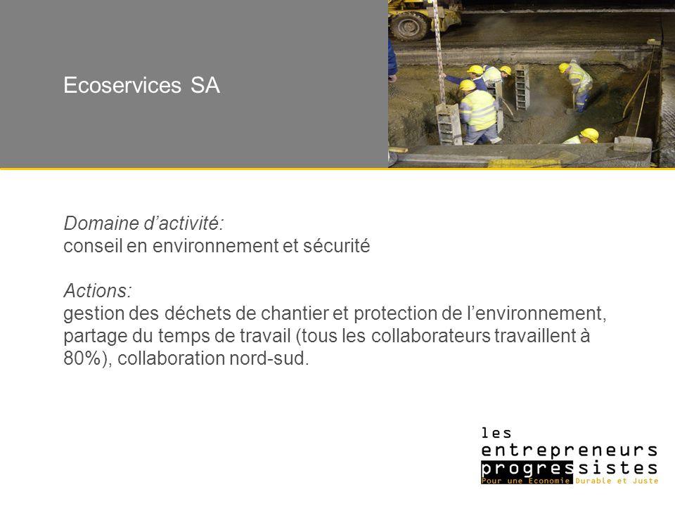 Domaine dactivité: conseil en environnement et sécurité Actions: gestion des déchets de chantier et protection de lenvironnement, partage du temps de travail (tous les collaborateurs travaillent à 80%), collaboration nord-sud.