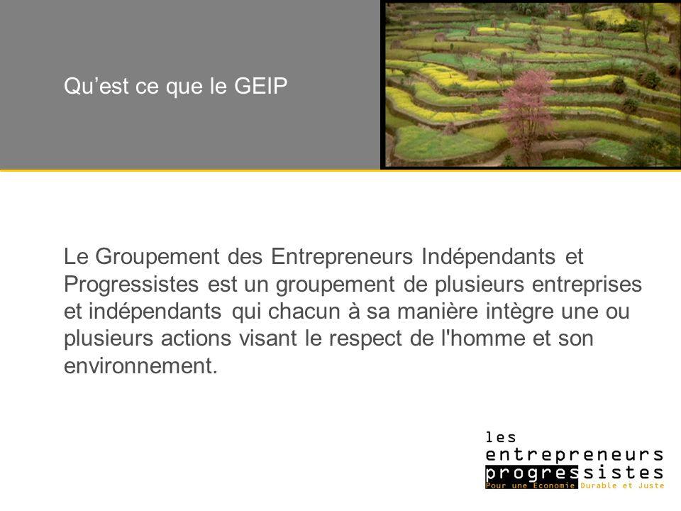 Le Groupement des Entrepreneurs Indépendants et Progressistes est un groupement de plusieurs entreprises et indépendants qui chacun à sa manière intègre une ou plusieurs actions visant le respect de l homme et son environnement.