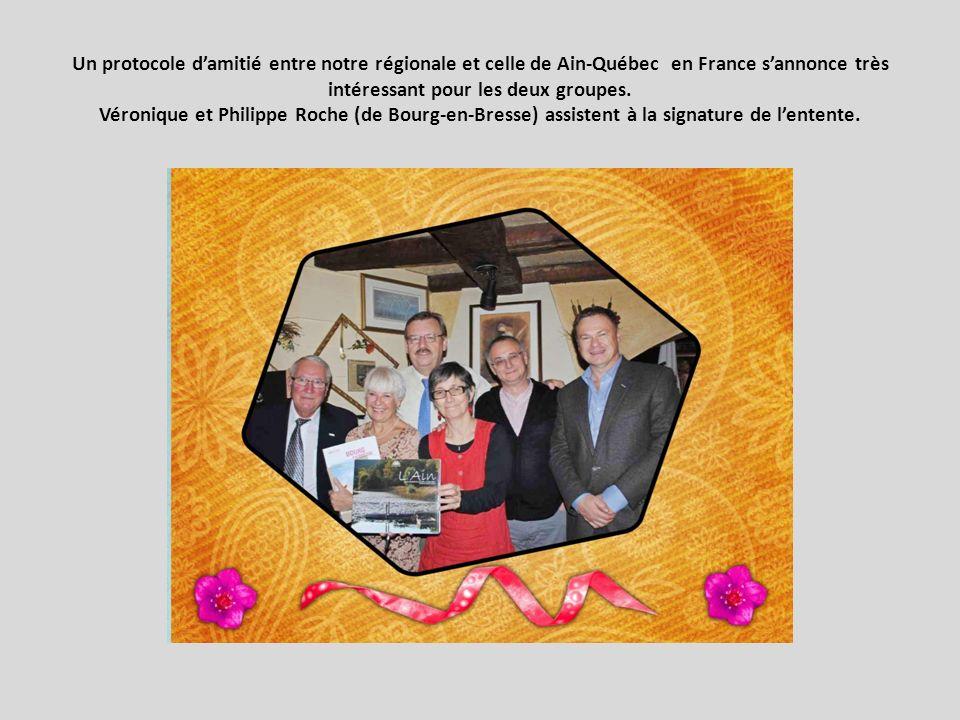Un protocole damitié entre notre régionale et celle de Ain-Québec en France sannonce très intéressant pour les deux groupes.