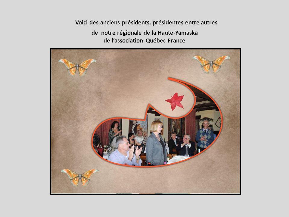 Voici des anciens présidents, présidentes entre autres de notre régionale de la Haute-Yamaska de lassociation Québec-France