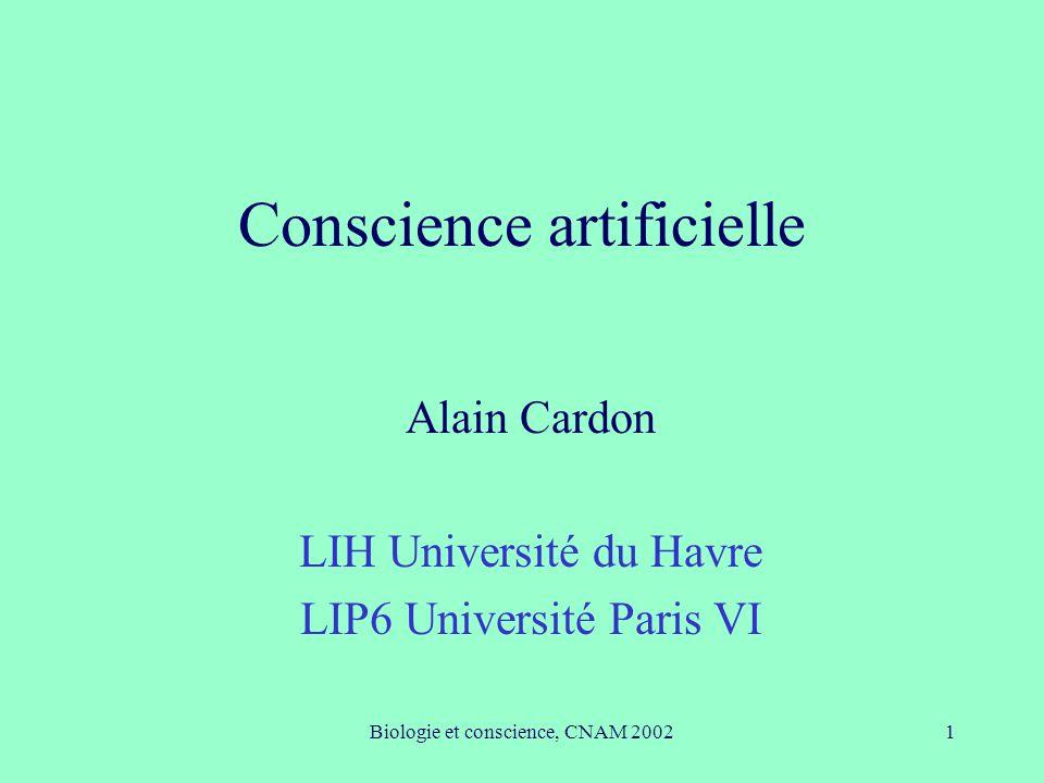 Biologie et conscience, CNAM 20021 Conscience artificielle Alain Cardon LIH Université du Havre LIP6 Université Paris VI