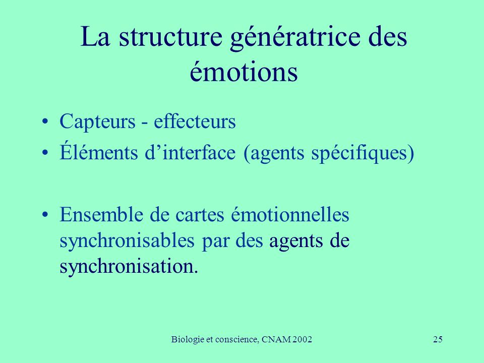 Biologie et conscience, CNAM 200225 La structure génératrice des émotions Capteurs - effecteurs Éléments dinterface (agents spécifiques) Ensemble de c