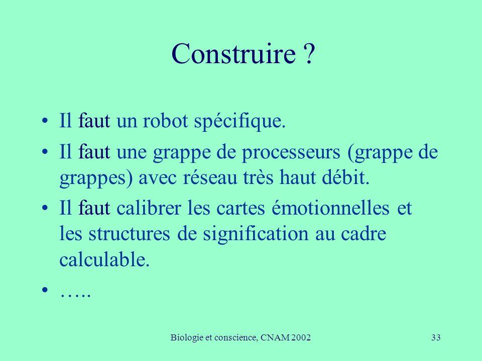 Biologie et conscience, CNAM 200233 Construire ? Il faut un robot spécifique. Il faut une grappe de processeurs (grappe de grappes) avec réseau très h