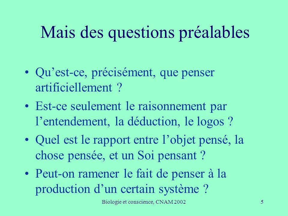 Biologie et conscience, CNAM 20025 Mais des questions préalables Quest-ce, précisément, que penser artificiellement ? Est-ce seulement le raisonnement