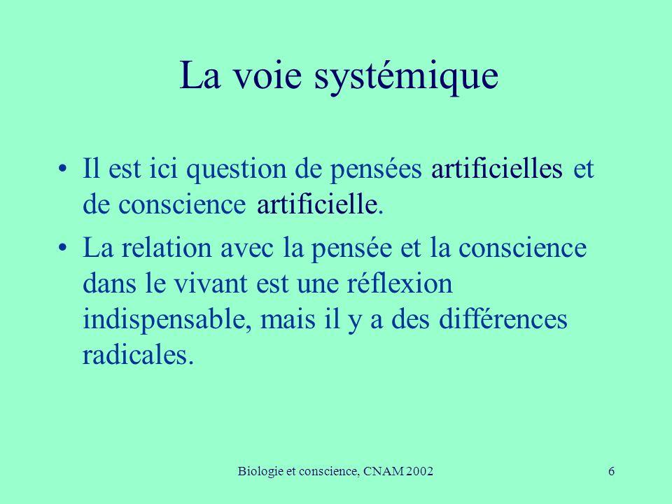 Biologie et conscience, CNAM 20026 La voie systémique Il est ici question de pensées artificielles et de conscience artificielle. La relation avec la