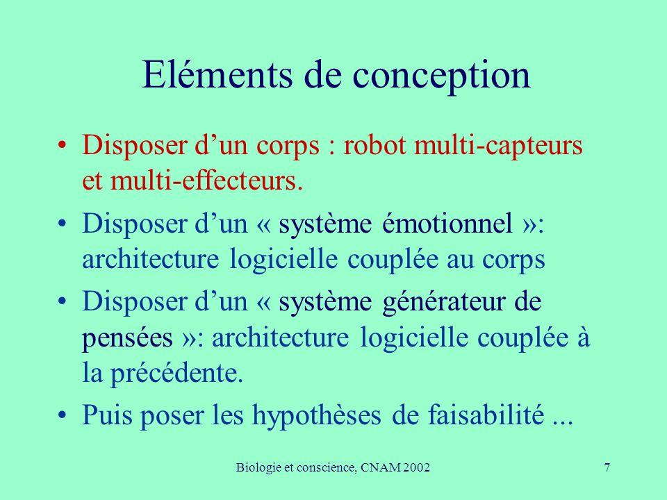Biologie et conscience, CNAM 20027 Eléments de conception Disposer dun corps : robot multi-capteurs et multi-effecteurs. Disposer dun « système émotio