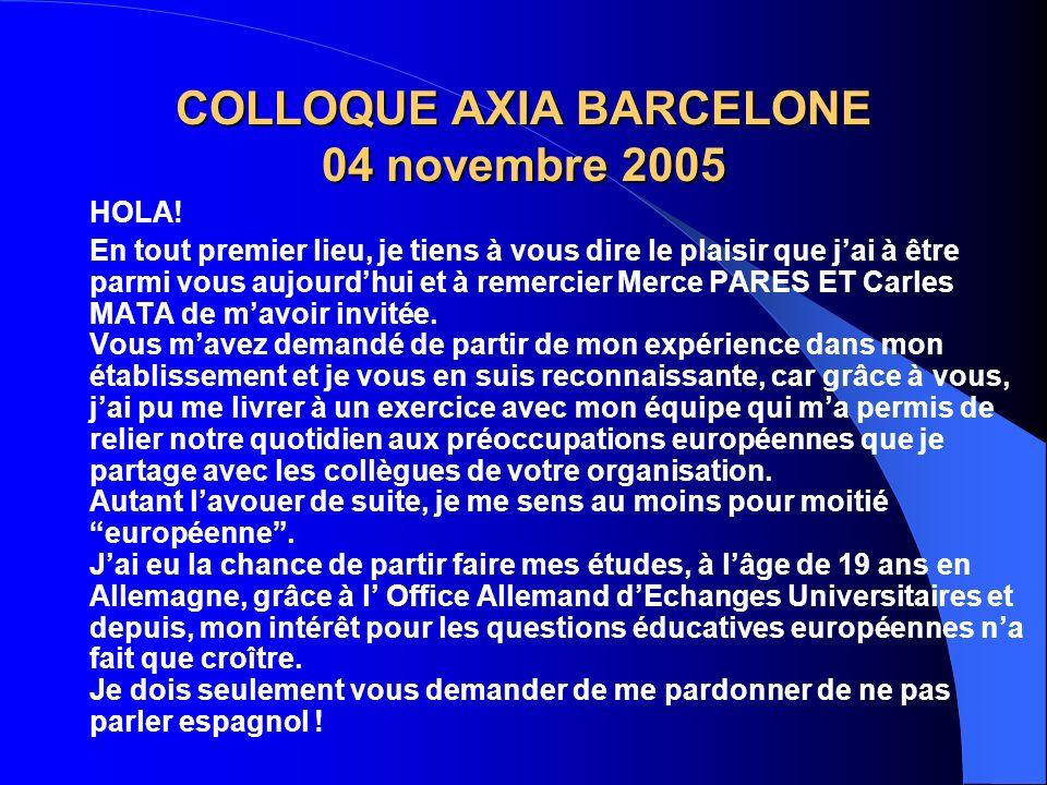 COLLOQUE AXIA BARCELONE 04 novembre 2005 HOLA! En tout premier lieu, je tiens à vous dire le plaisir que jai à être parmi vous aujourdhui et à remerci