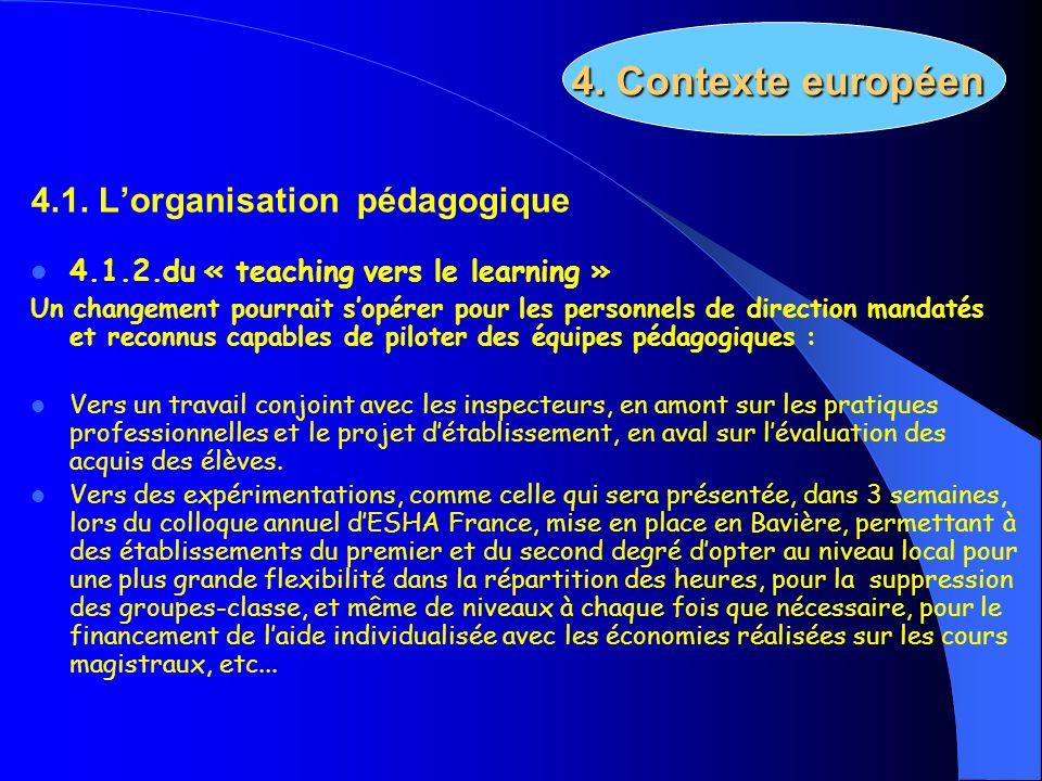 4.1. Lorganisation pédagogique 4.1.2.du « teaching vers le learning » Un changement pourrait sopérer pour les personnels de direction mandatés et reco