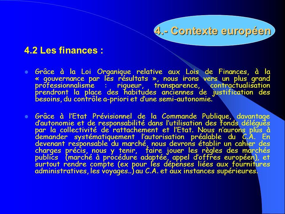 4.2 Les finances : Grâce à la Loi Organique relative aux Lois de Finances, à la « gouvernance par les résultats », nous irons vers un plus grand profe