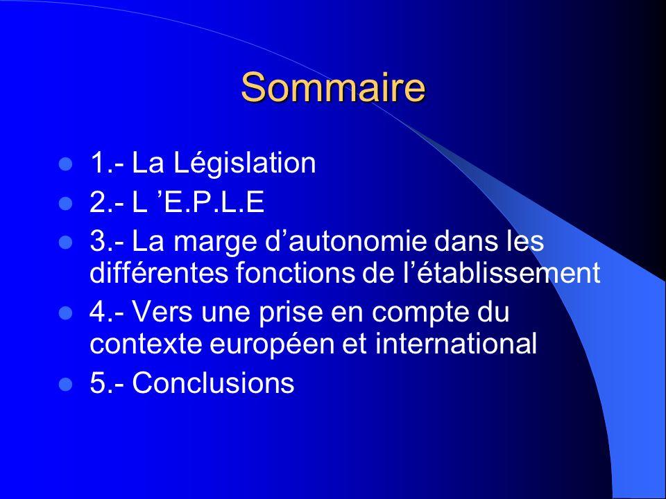 Sommaire 1.- La Législation 2.- L E.P.L.E 3.- La marge dautonomie dans les différentes fonctions de létablissement 4.- Vers une prise en compte du con