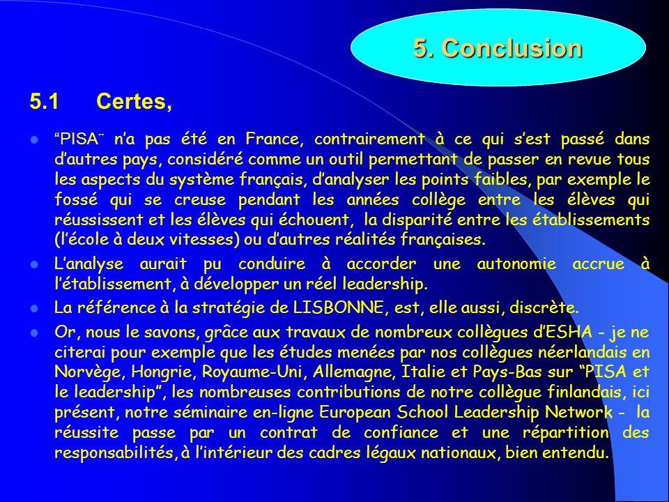 5.1 Certes, PISA¨ na pas été en France, contrairement à ce qui sest passé dans dautres pays, considéré comme un outil permettant de passer en revue to
