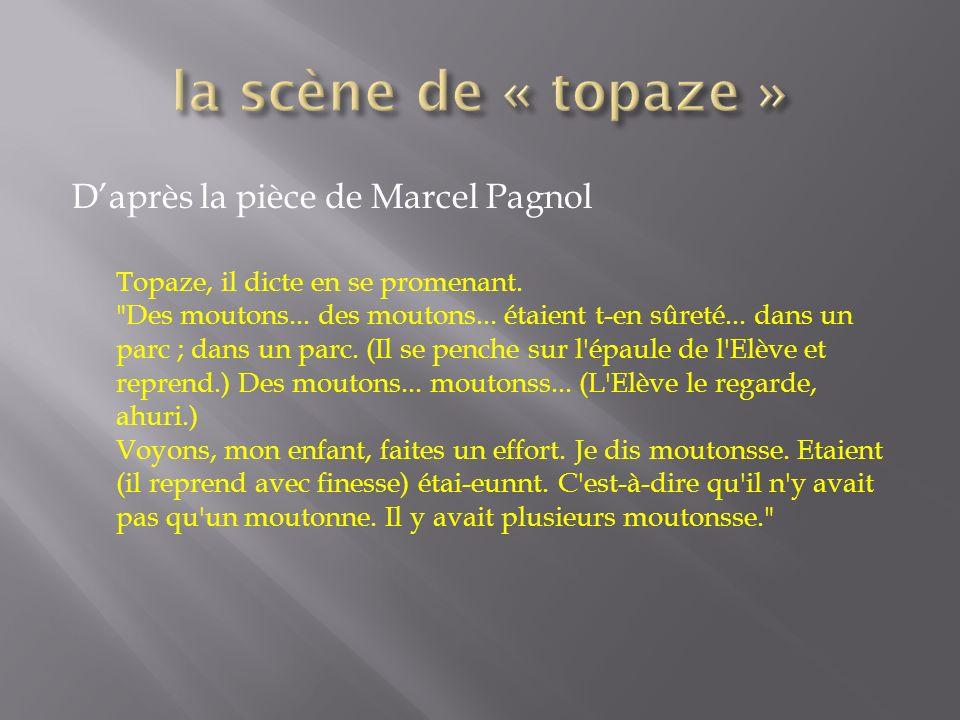 Daprès la pièce de Marcel Pagnol Topaze, il dicte en se promenant.