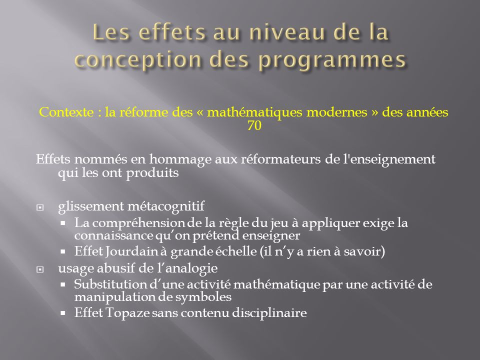 Contexte : la réforme des « mathématiques modernes » des années 70 Effets nommés en hommage aux réformateurs de l'enseignement qui les ont produits gl