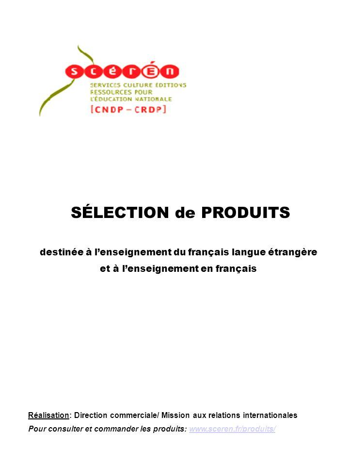 SÉLECTION de PRODUITS destinée à lenseignement du français langue étrangère et à lenseignement en français Réalisation: Direction commerciale/ Mission