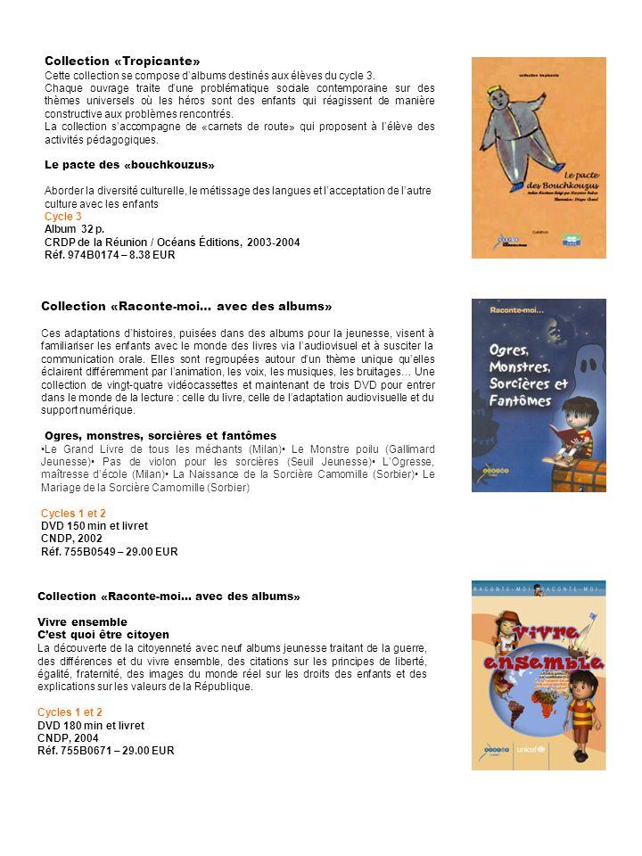 Collection «Tropicante» Cette collection se compose dalbums destinés aux élèves du cycle 3. Chaque ouvrage traite dune problématique sociale contempor