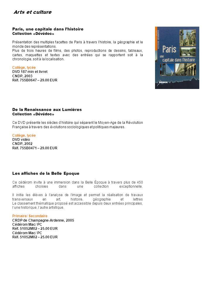 Arts et culture Paris, une capitale dans lhistoire Collection «Dévédoc» Présentation des multiples facettes de Paris à travers lhistoire, la géographi