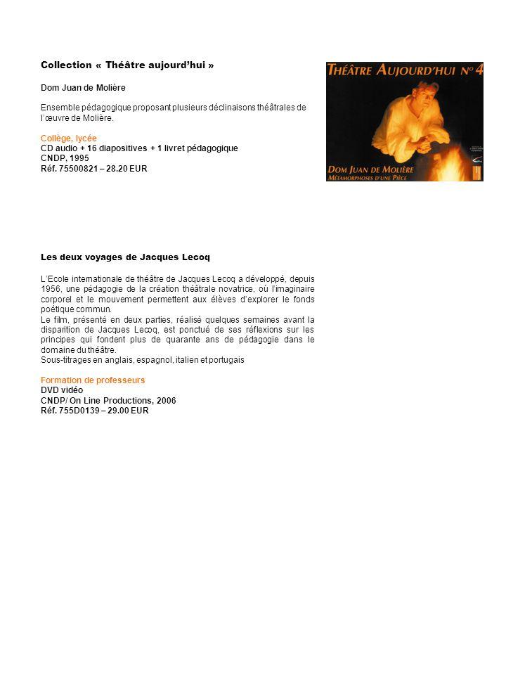 Collection « Théâtre aujourdhui » Dom Juan de Molière Ensemble pédagogique proposant plusieurs déclinaisons théâtrales de lœuvre de Molière. Collège,