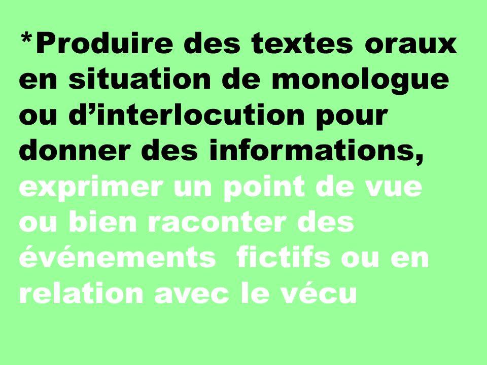 *Produire des textes oraux en situation de monologue ou dinterlocution pour donner des informations, exprimer un point de vue ou bien raconter des évé