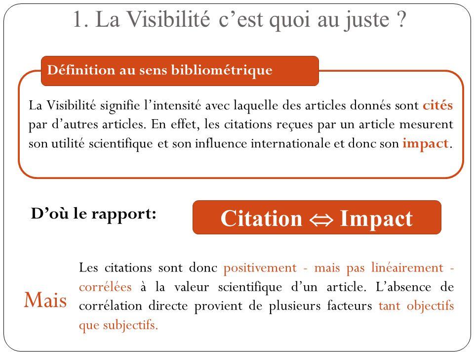 La Visibilité signifie lintensité avec laquelle des articles donnés sont cités par dautres articles. En effet, les citations reçues par un article mes