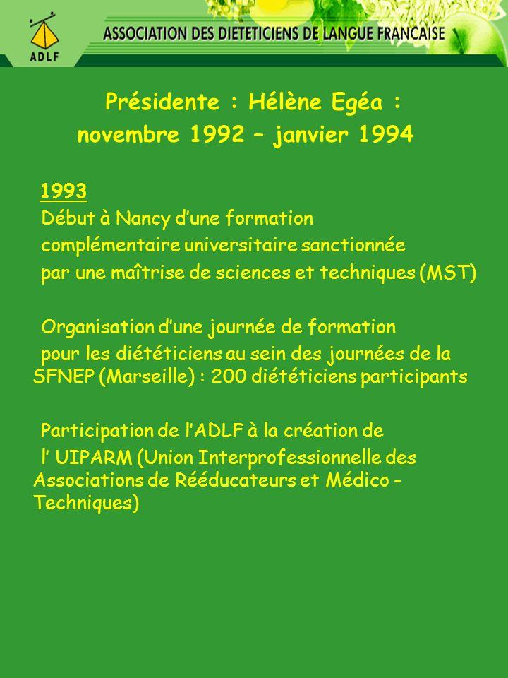 Présidente : Hélène Egéa : novembre 1992 – janvier 1994 1993 Début à Nancy dune formation complémentaire universitaire sanctionnée par une maîtrise de