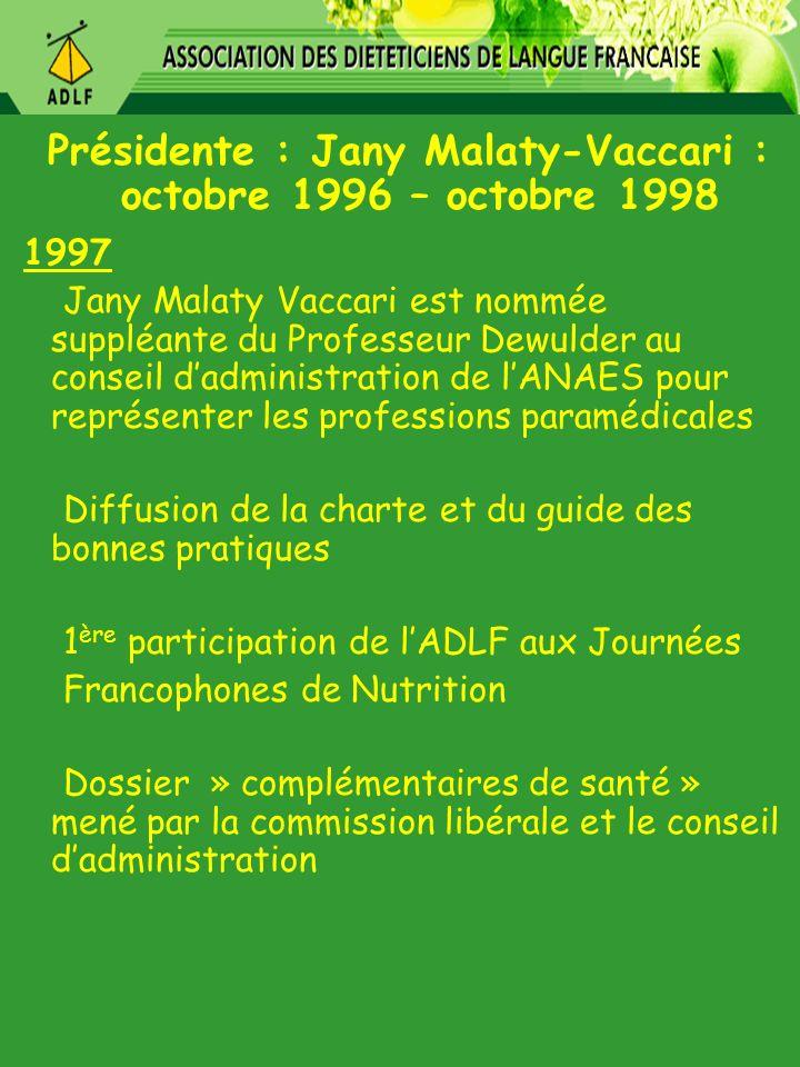 Présidente : Jany Malaty-Vaccari : octobre 1996 – octobre 1998 1997 Jany Malaty Vaccari est nommée suppléante du Professeur Dewulder au conseil dadmin