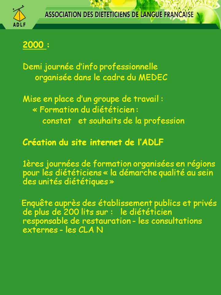 2000 : Demi journée dinfo professionnelle organisée dans le cadre du MEDEC Mise en place dun groupe de travail : « Formation du diététicien : constat