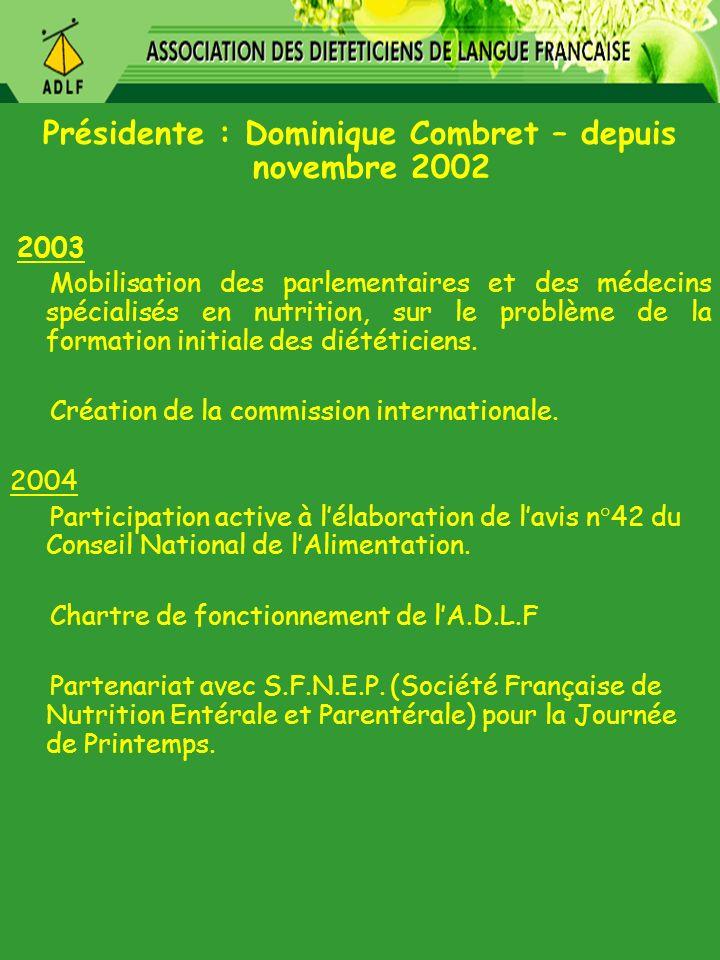 Présidente : Dominique Combret – depuis novembre 2002 2003 Mobilisation des parlementaires et des médecins spécialisés en nutrition, sur le problème d