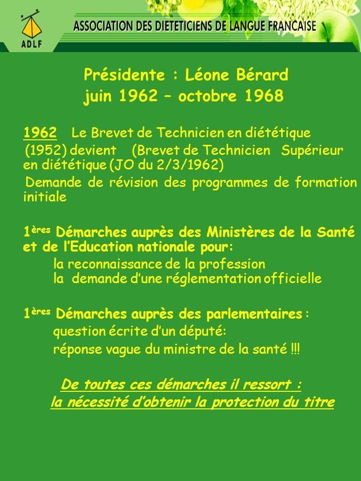 Présidente : Léone Bérard juin 1962 – octobre 1968 1962 Le Brevet de Technicien en diététique (1952) devient (Brevet de Technicien Supérieur en diétét