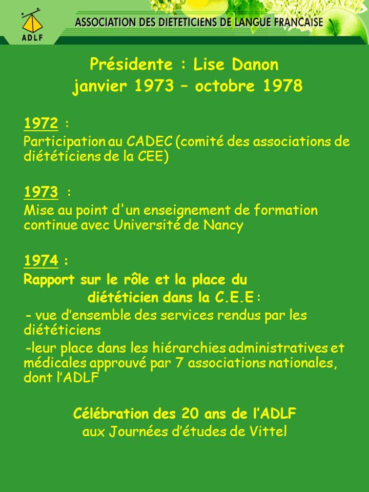 Présidente : Lise Danon janvier 1973 – octobre 1978 1972 : Participation au CADEC (comité des associations de diététiciens de la CEE) 1973 : Mise au p