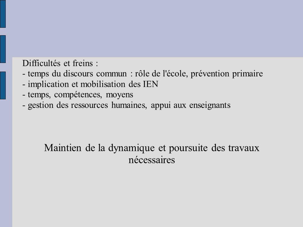 Difficultés et freins : - temps du discours commun : rôle de l'école, prévention primaire - implication et mobilisation des IEN - temps, compétences,