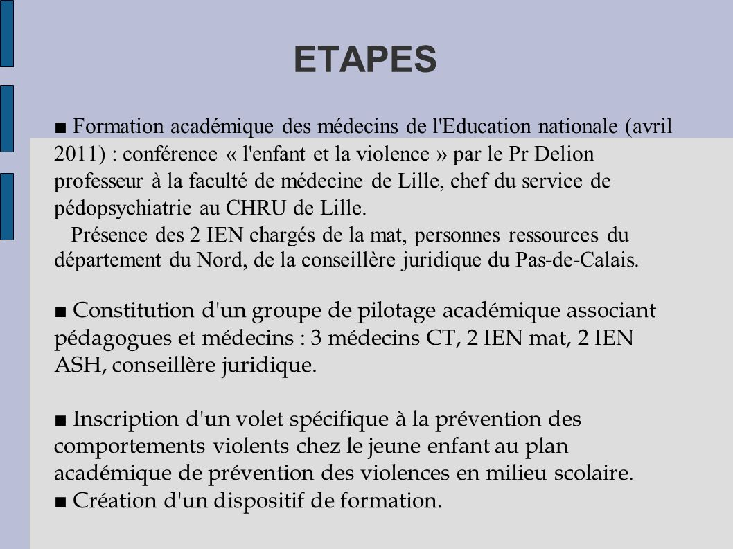 ETAPES Formation académique des médecins de l Education nationale (avril 2011) : conférence « l enfant et la violence » par le Pr Delion professeur à la faculté de médecine de Lille, chef du service de pédopsychiatrie au CHRU de Lille.