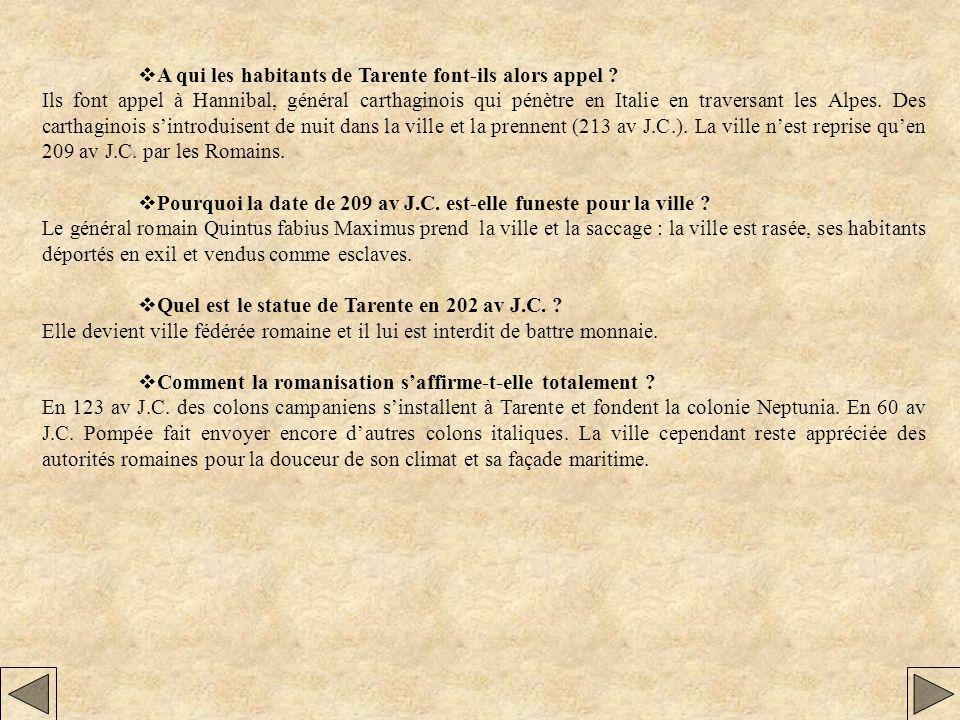 A qui les habitants de Tarente font-ils alors appel ? Ils font appel à Hannibal, général carthaginois qui pénètre en Italie en traversant les Alpes. D