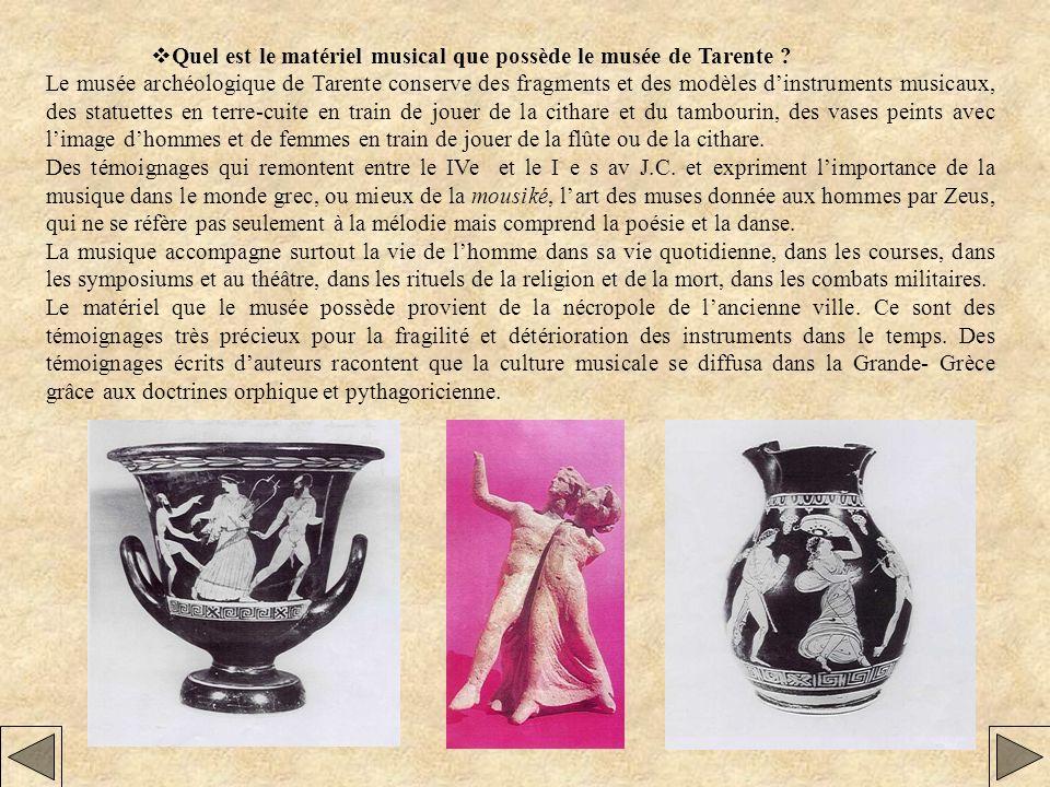 Quel est le matériel musical que possède le musée de Tarente ? Le musée archéologique de Tarente conserve des fragments et des modèles dinstruments mu