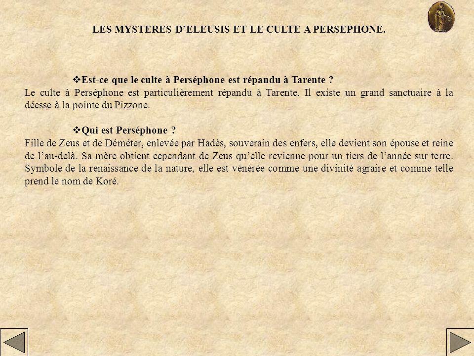 LES MYSTERES DELEUSIS ET LE CULTE A PERSEPHONE. Est-ce que le culte à Perséphone est répandu à Tarente ? Le culte à Perséphone est particulièrement ré