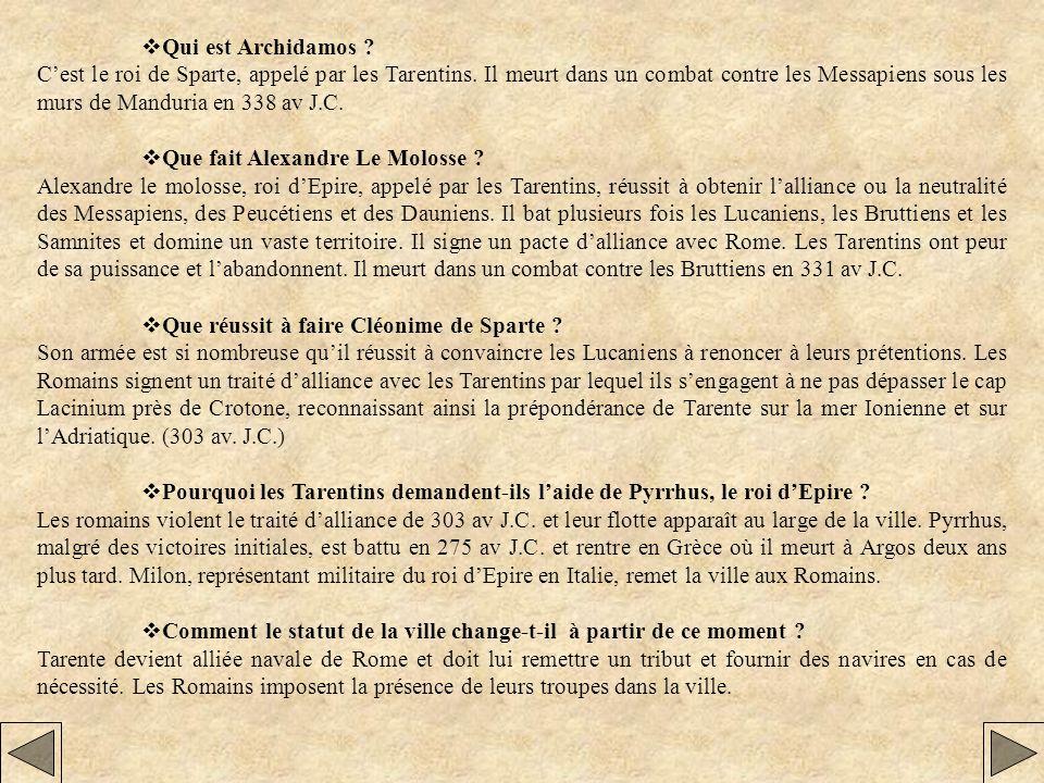 Qui est Archidamos ? Cest le roi de Sparte, appelé par les Tarentins. Il meurt dans un combat contre les Messapiens sous les murs de Manduria en 338 a