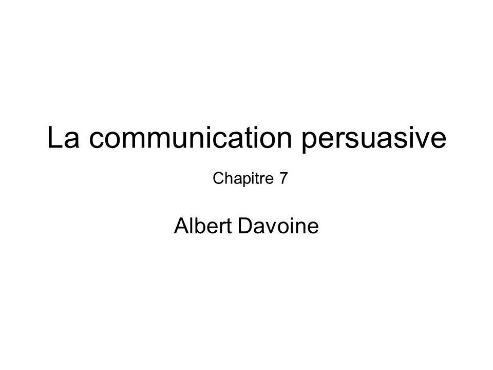 La communication persuasive Chapitre 7 Albert Davoine