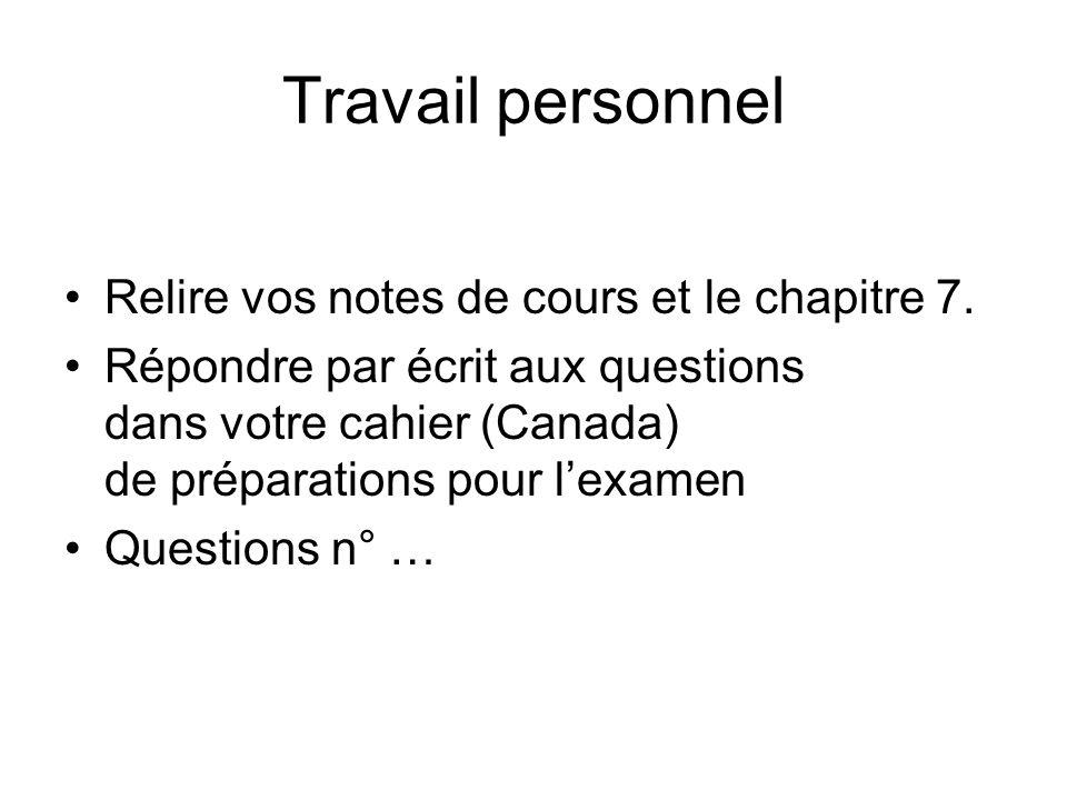 Travail personnel Relire vos notes de cours et le chapitre 7. Répondre par écrit aux questions dans votre cahier (Canada) de préparations pour lexamen