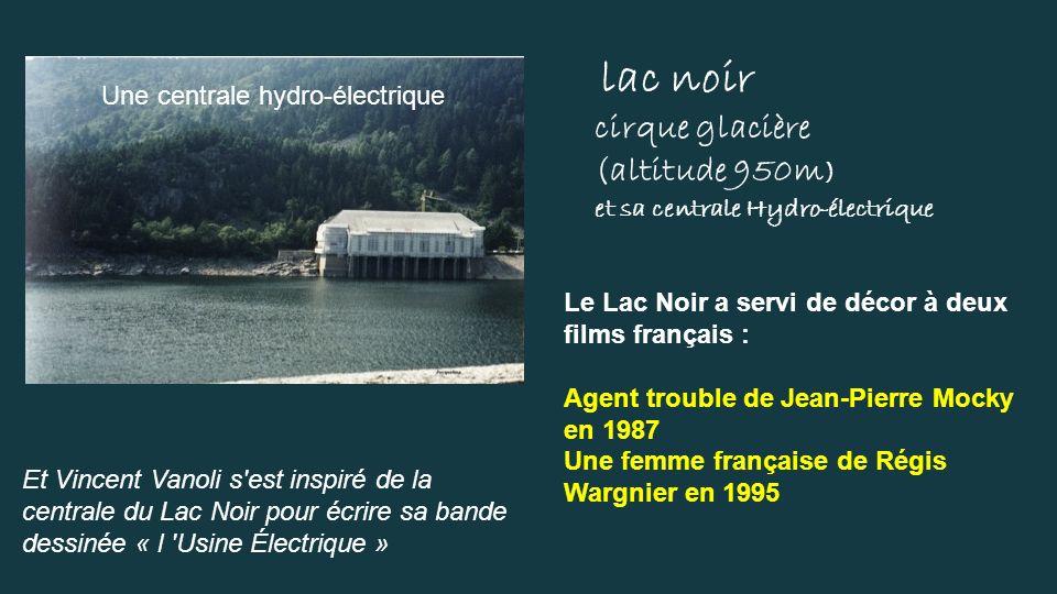 Le lac blanc (1150m) (Occupe un cirque glacière naturel) Lac Blanc rocher du Hans Le lac Noir est relié au lac Blanc(120 mètres plus haut)