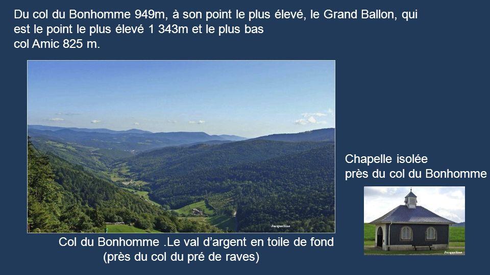 Une route mène du col du bonhomme au Grand Ballon, cest la route de crêtes, plus de 80km. Construite pendant la Première Guerre mondiale dans un but s