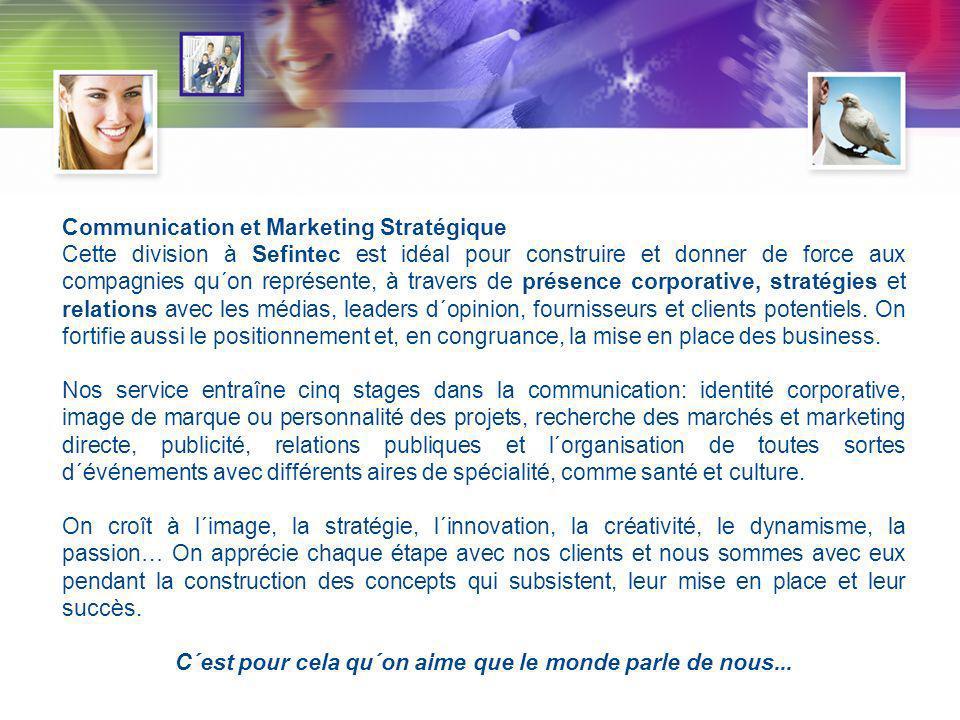 Communication et Marketing Stratégique Cette division à Sefintec est idéal pour construire et donner de force aux compagnies qu´on représente, à travers de présence corporative, stratégies et relations avec les médias, leaders d´opinion, fournisseurs et clients potentiels.