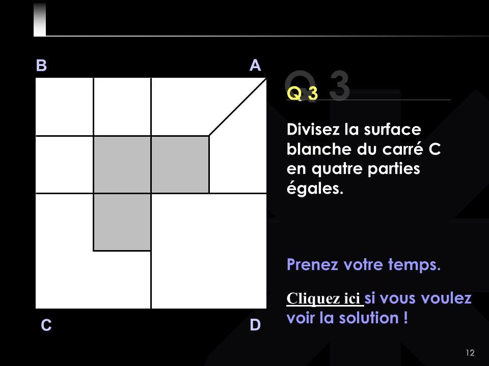 12 Q 3 B A D C Prenez votre temps. Cliquez ici si vous voulez voir la solution .