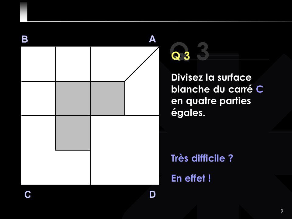 9 Q 3 B A D C Q 3 Très difficile . En effet .