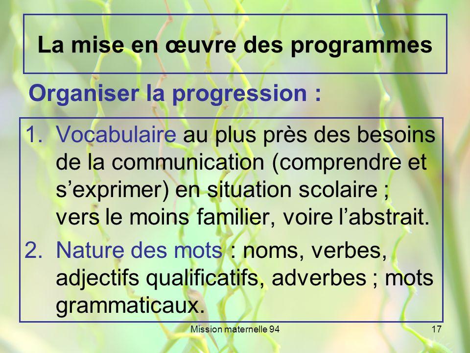 Mission maternelle 9417 La mise en œuvre des programmes 1.Vocabulaire au plus près des besoins de la communication (comprendre et sexprimer) en situat