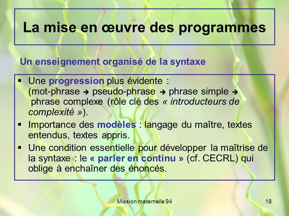 Mission maternelle 9418 La mise en œuvre des programmes Une progression plus évidente : (mot-phrase pseudo-phrase phrase simple phrase complexe (rôle