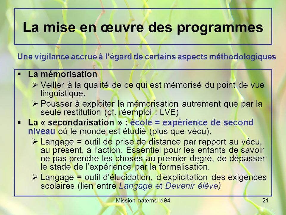 Mission maternelle 9421 La mise en œuvre des programmes La mémorisation Veiller à la qualité de ce qui est mémorisé du point de vue linguistique. Pous